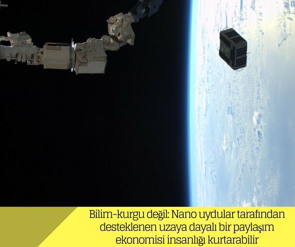 Bilim-kurgu değil: Nano uydular tarafından desteklenen uzaya dayalı bir paylaşım ekonomisi insanlığı kurtarabilir