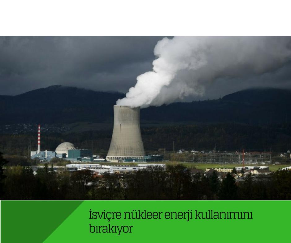 İsviçre, nükleer enerji kullanımını bırakıyor