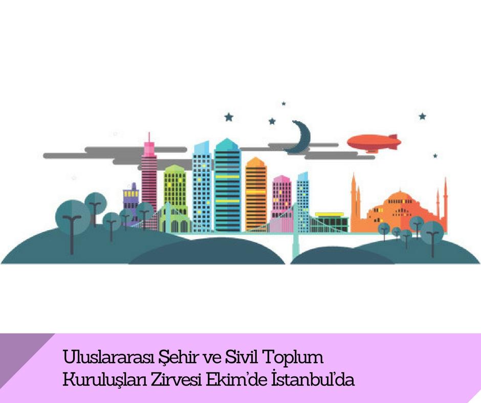 Uluslararası Şehir ve Sivil Toplum Kuruluşları Zirvesi Ekim'de İstanbul'da