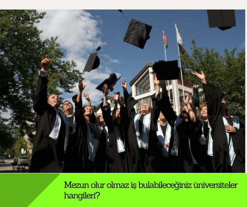 Mezun olur olmaz iş bulabileceğiniz üniversiteler hangileri?