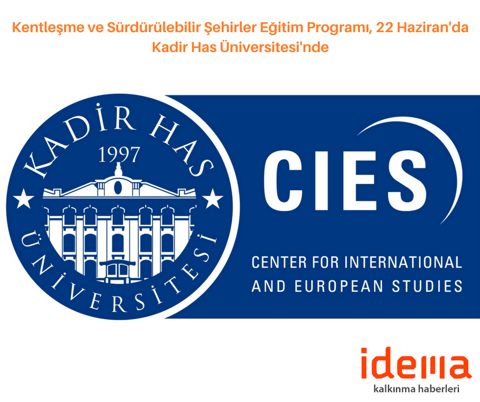 Kentleşme ve Sürdürülebilir Şehirler Eğitim Programı, 22 Haziran'da Kadir Has Üniversitesi'nde