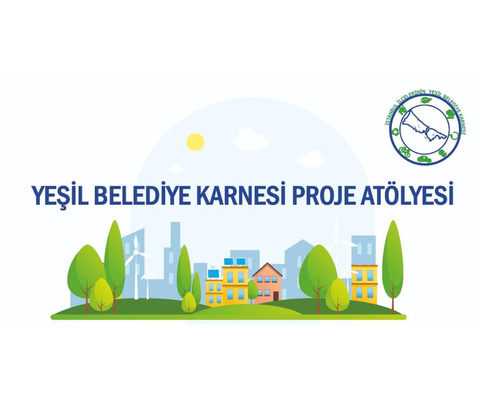 Yeşil Belediye Karnesinin İlk Atölyesi Gerçekleşti