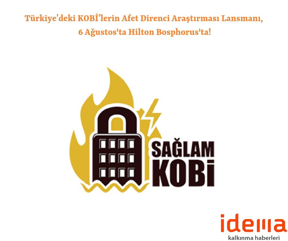 Türkiye'deki KOBİ'lerin Afet Direnci Araştırması Lansmanı, 6 Ağustos'ta Hilton Bosphorus'ta!