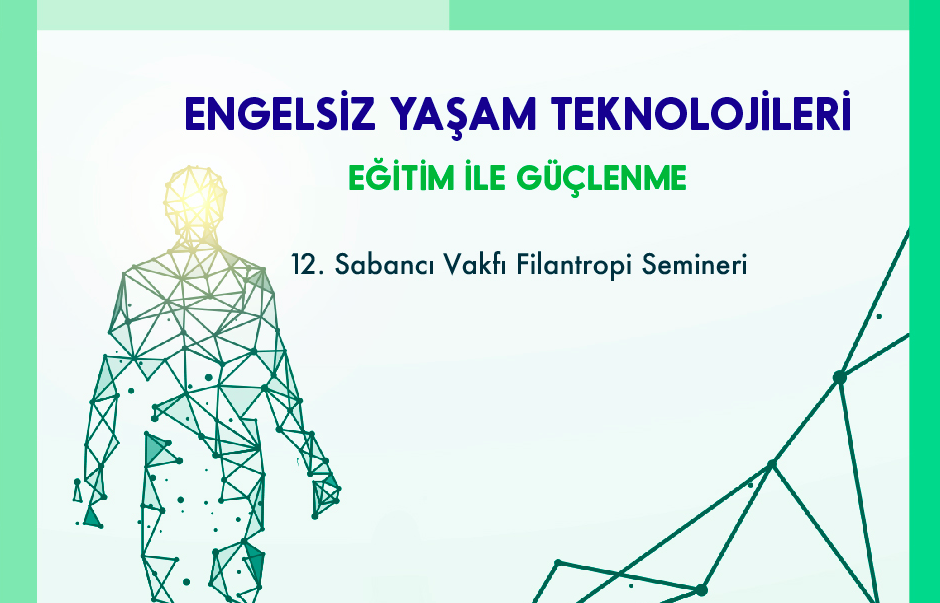 """12. Sabancı Vakfı Filantropi Semineri'nin Bu Yılki Teması """"Engelsiz Yaşam Teknolojileri: Eğitim ile Güçlenme"""""""