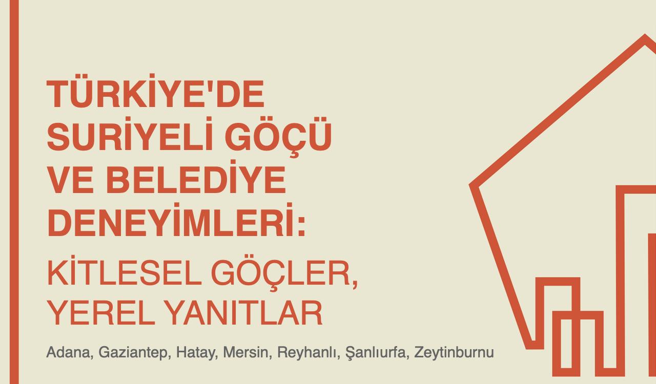 Türkiye'de Suriyeli Göçü ve Belediye Deneyimleri: Kitlesel Göçler, Yerel Yanıtlar